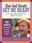Slow and Steady Get Me Ready for Kindergarten: 260 Activities to Do with Your Child from Age 0 to 5 by M Ed Hannah Joy Oberlander, June Oberlander (Paperback / softback, 2002)