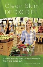 Clear Skin Detox: A Revolutionary Diet to Heal Your Skin from the Inside Out