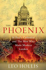 The Phoenix: St. Paul's Cathedral and the Men Who Made Modern London by Leo Hollis (Hardback, 2008)