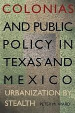Colonias and Public Policy in Texas and Mexico : Urbanization by Stealth by...