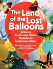 Land of The Lost Balloons 9781453506066 by Cynthia Jean Sullivan Paperback