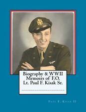 Biography and WWII Memoirs of Lt. Paul F. Kisak Sr by Paul Kisak (2015,...