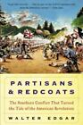 Partisans and Redcoats : The Southern Conflict That Turned the Tide of the American Revolution by W. Edgar and Walter B. Edgar (2003, Paperback)