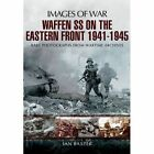 Waffen-SS on the Eastern Front 1941-1945: Images of War by Ian Baxter (Paperback, 2014)