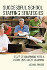 Successful School Staffing Strategies: Staff Development with a Focus on Student Learning by Michael Pregot (Paperback, 2016)