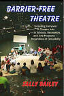 Barrier-Free Theatre: Including Everyone in Theatre Arts -- In Schools, Recreation, and Arts Programs -- Regardless of (Dis)Ability by Sally Bailey (Paperback / softback, 2010)
