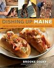 Dishing Up Maine: 165 Recipes That Capture Authentic Down East Flavors by Brooke Dojny (Paperback / softback, 2006)