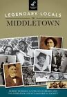 Legendary Locals of Middletown, Connecticut by Middlesex County Historical Society, Kathleen Hubbard, Dr Robert Hubbard (Paperback / softback, 2014)