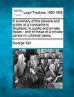 A Summary of the Powers and Duties of a Constable in Scotland, in Public and Private Cases: And of Those of a Private Person in Criminal Cases. by George Tait (Paperback / softback, 2010)