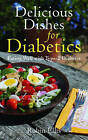 Delicious Dishes for Diabetics: Eating Well with Type-2 Diabetes by Robin Ellis (Paperback / softback, 2011)