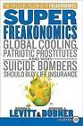 Superfreakonomics: Global Cooling, Patriotic Prostitutes, and Why Suicide Bombers Should Buy Life Insurance by Steven D Levitt, Stephen J Dubner (Paperback / softback, 2009)