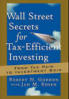Wall Street Secrets for Tax-Efficient Investing: from Tax Pain to Investment Gain by Jan M. Rosen, Robert N. Gordon (Hardback, 2001)