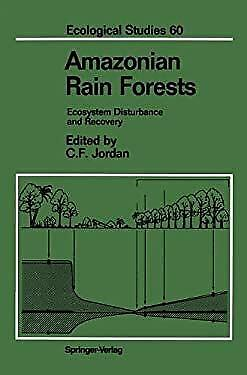 Amazonian Rain Forests : Ecosystem Disturbance and Recovery by Jordan, Carl F.