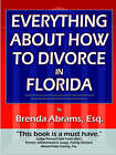 Everything About How to Divorce In Florida: An In-Depth Guide to Divorce in Florida by Brenda Abrams (Paperback, 2003)