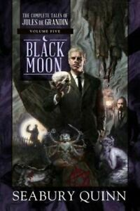 Black-Moon-The-Complete-Tales-of-Jules-de-Grandin-Volume-Five-by-Seabury-Quinn