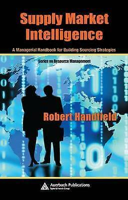 Supply Market Intelligence: A Managerial Handbook for Building Sourcing Strateg
