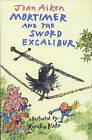 Mortimer and the Sword Excalibur by Joan Aiken (Paperback, 2005)