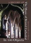 A History of the Music of Bristol Cathedral in 100 Objects by Redcliffe Press Ltd (Paperback, 2013)