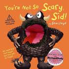 You're Not So Scary, Sid! by Sam Lloyd (Hardback, 2008)