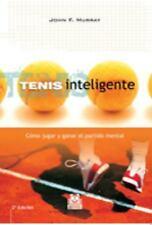 Tenis Inteligente : Como Jugar y Ganar el Partido Mental by John F. Murray...