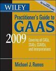 Wiley Practitioner's Guide to GAAS 2009: Covering All SASs, SSAEs, SSARSs, and Interpretations by Michael J. Ramos (Paperback, 2008)