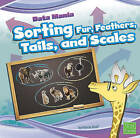 Sorting Fur, Feathers, Tails, and Scales by Marcie Aboff (Hardback, 2010)
