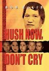 Hush Now Don't Cry 9781456854249 by Bob Ellis Hardcover