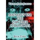 Madman's War the Zarchler Chronicles: Book Three by Thomas James Juretus (Hardback, 2012)