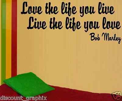 LOVE THE LIFE YOU LIVE BOB MARLEY QUOTE WINDOW DECAL RASTA 420 VINYL STICKER USA