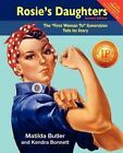 Rosie's Daughters: The First Woman to Generation Tells Its Story, Second Edition by Matilda Butler, Kendra Bonnett (Paperback / softback, 2012)