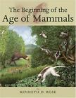 The Beginning of the Age of Mammals by Kenneth D. Rose (2006, Hardcover)