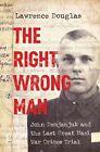 The Right Wrong Man: John Demjanjuk and the Last Great Nazi War Crimes Trial by Lawrence Douglas (Hardback, 2016)