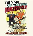 The Year of Voting Dangerously: The Derangement of American Politics by Maureen Dowd (CD-Audio, 2016)