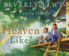 What is Heaven Like? by Beverly Lewis (Hardback, 2006)