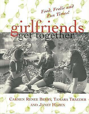 Girlfriends Get Together: Food, Frolic, and Fun Times by Berry, Carmen Renee, T