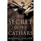 The Secret of the Cathars by Michael Hillier (Paperback, 2015)