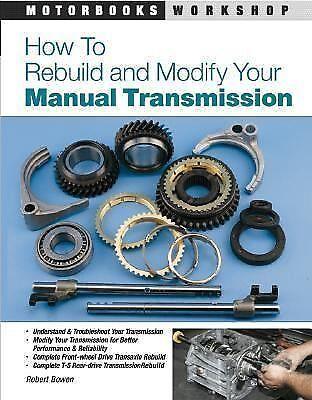Motorbooks Workshop Ser.: How to Rebuild and Modify Your Manual Transmission...