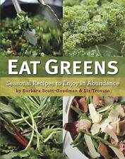 Eat Greens : Seasonal Recipes to Enjoy in Abundance by Barbara Scott-Goodman an…