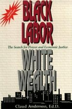 Black Labor, White Wealth : The Search for Power and Economic Justice by Claud Anderson (1994, Paperback)