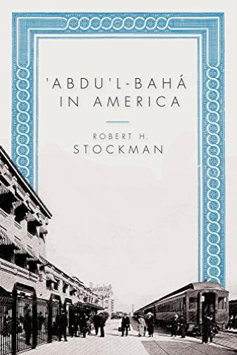 Robert H Stockman-`Abdu`L-Baha In America BOOK NEW