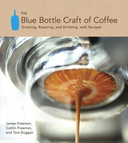 The Blue Bottle Craft Of Coffee Growing Roasting And Drinking