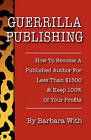 Guerrilla Publishing: How to Become a Published Author for Less Than $1500 & Keep 100% of the Profits by Barbara Lee With (Paperback / softback, 2011)