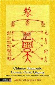 Chinese Shamanic Cosmic Orbit Qigong : Esoteric Talismans, Mantras, and Mudra...