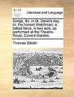 Songs, &C. in St. David's Day, Or, the Honest Welchman; A Ballad Farce, in Two Acts, as Performed at the Theatre-Royal, Covent-Garden. by Thomas Dibdin (Paperback / softback, 2010)