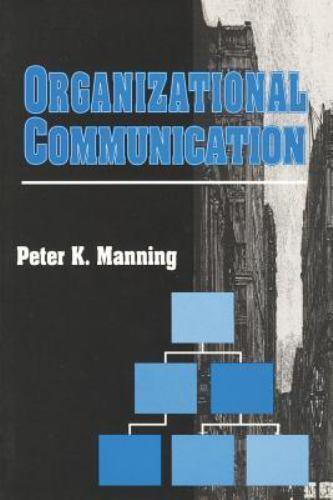 Organizational Communication by Manning, Peter K.