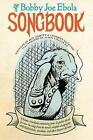 The Bobby Joe Ebola Songbook: A Humor Miscellany Containing Lyrics & Guitar Chords for Over 80 Songs from the Band's Complete Discography by Dan Abbott, Corbett Redford (Paperback, 2001)