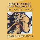 Seattle Street Art Volume 1 the Comet Wall by Robert Fritz Davis (Paperback / softback, 2012)