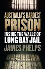 Australia's Hardest Prison: Inside the Walls of Long Bay Jail by James Phelps (Paperback, 2014)