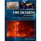 Fire on Earth: An Introduction by Stephen J. Pyne, William J. Bond, D. M. J. S. Bowman, Martin E. Alexander, Andrew C. Scott (Paperback, 2014)