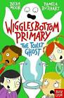 Wigglesbottom Primary: The Toilet Ghost by Pamela Butchart (Paperback, 2015)